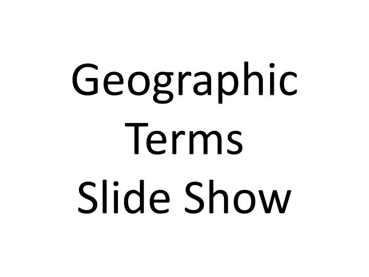 geographic terms slide show n.