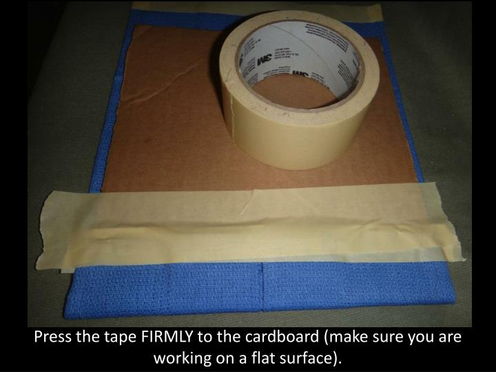Press the tape FIRMLY to the cardboard (make sure you are working on a flat surface).