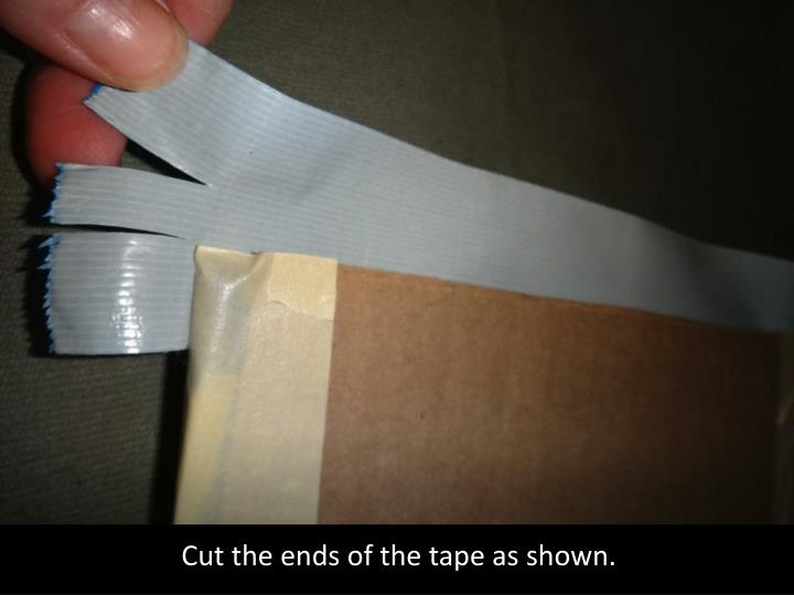 Cut the ends of the tape as shown.