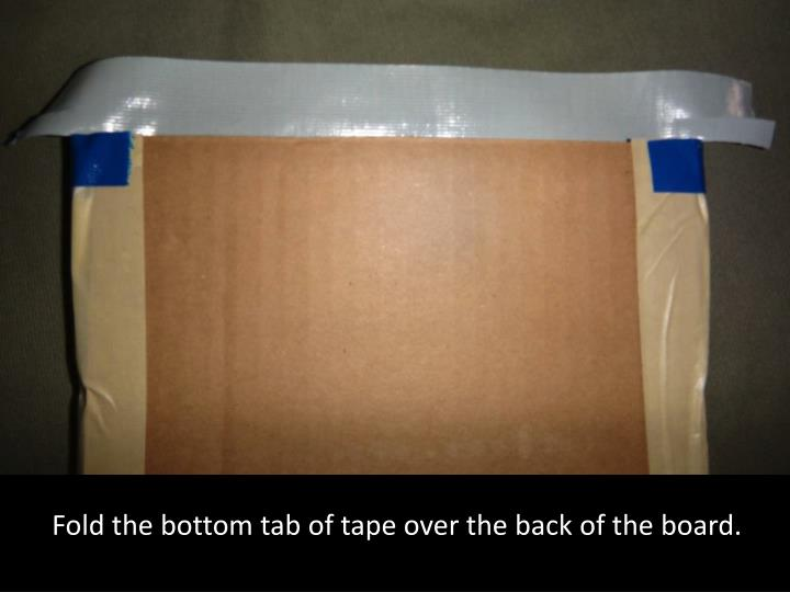 Fold the bottom tab of tape over the back of the board.