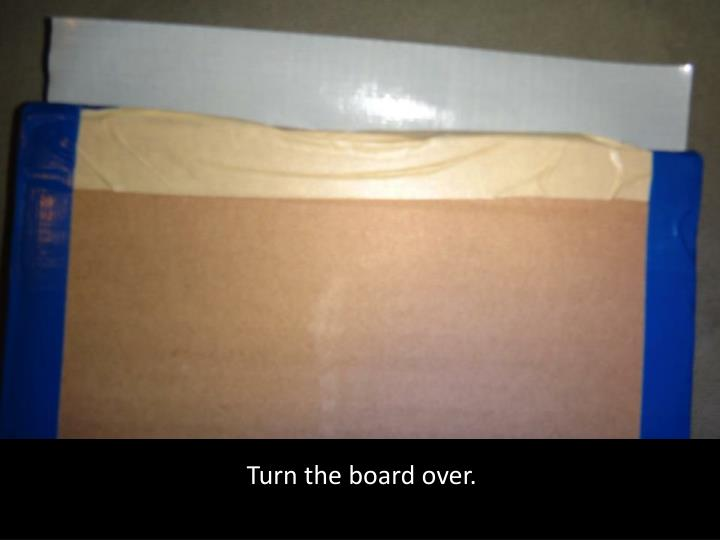 Turn the board over.