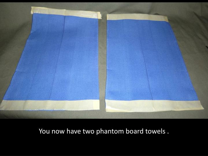 You now have two phantom board towels .