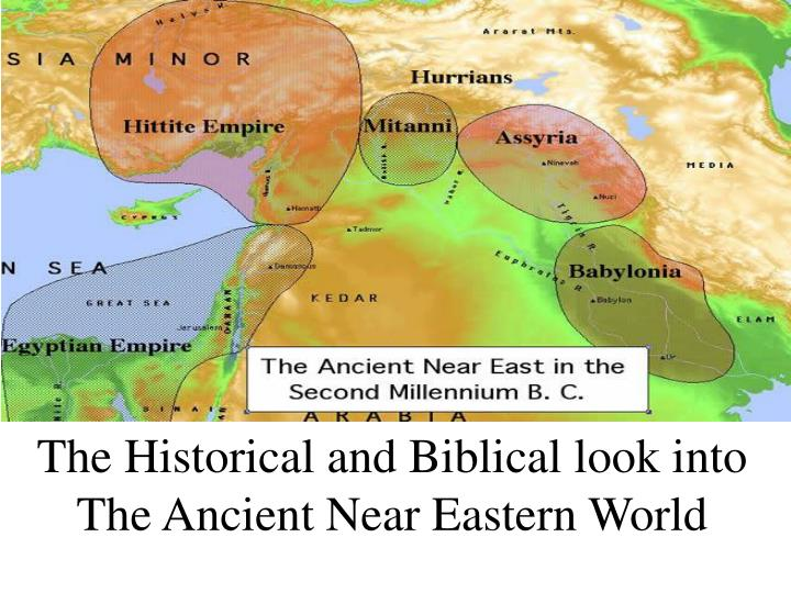 The historical and biblical look into the ancient near eastern world