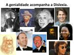 a genialidade acompanha a dislexia