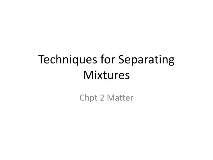 techniques for separating mixtures n.
