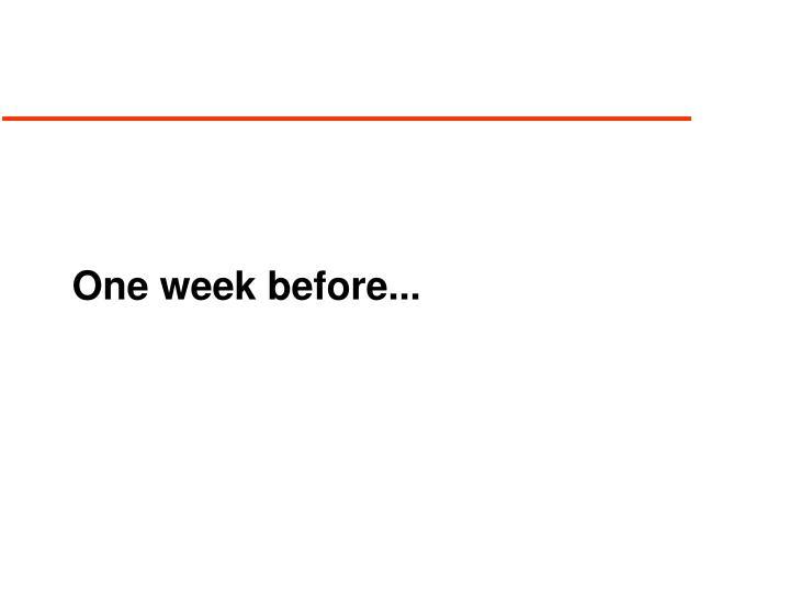 One week before...