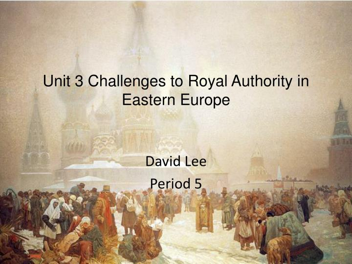 unit 3 challenges to royal authority in eastern europe n.
