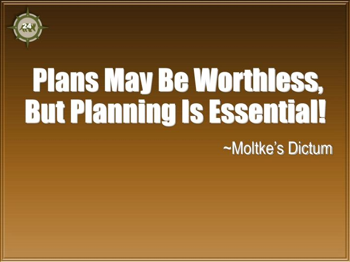 Plans may be worthless but planning is essential moltke s dictum