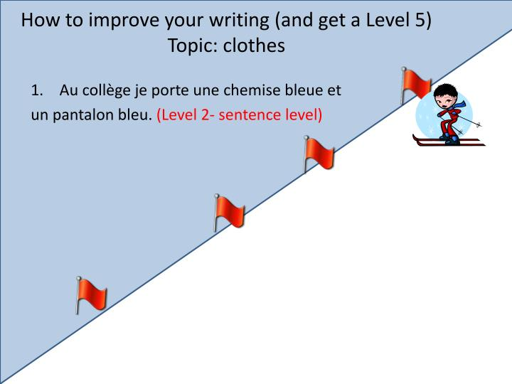 how to improve your writing and get a level 5 topic clothes n.