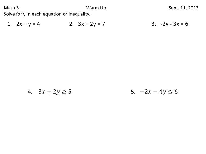 math 3 warm up sept 11 2012 solve for y in each equation or inequality n.
