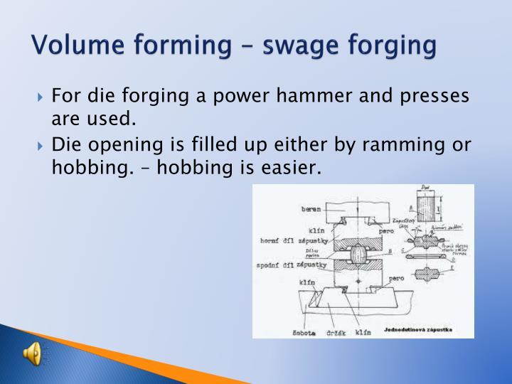 Volume forming – swage
