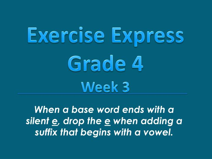 when a base word ends with a silent e drop the e when adding a suffix that begins with a vowel n.