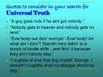 quotes to consider in your search for universal truth