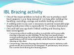 ibl brazing activity