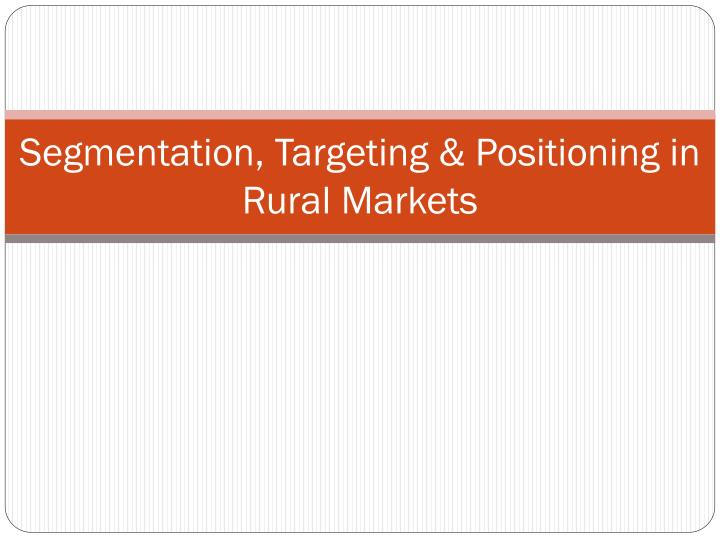 segmentation targeting positioning in rural markets n.