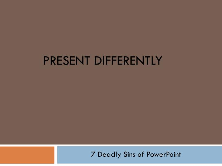 present differently n.