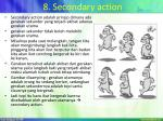 8 secondary action