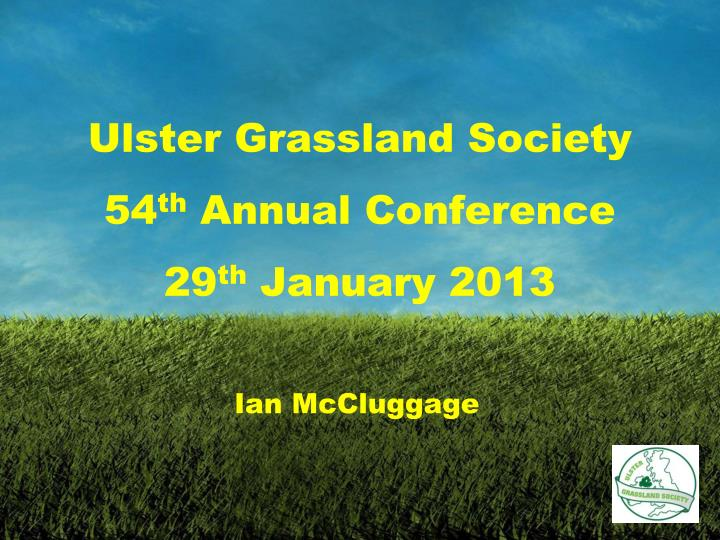 ulster grassland society 54 th annual conference 29 th january 2013 n.