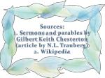 sources 1 s ermons and parables by gilbert keith chesterton article by n l trauberg 2 wikipedia