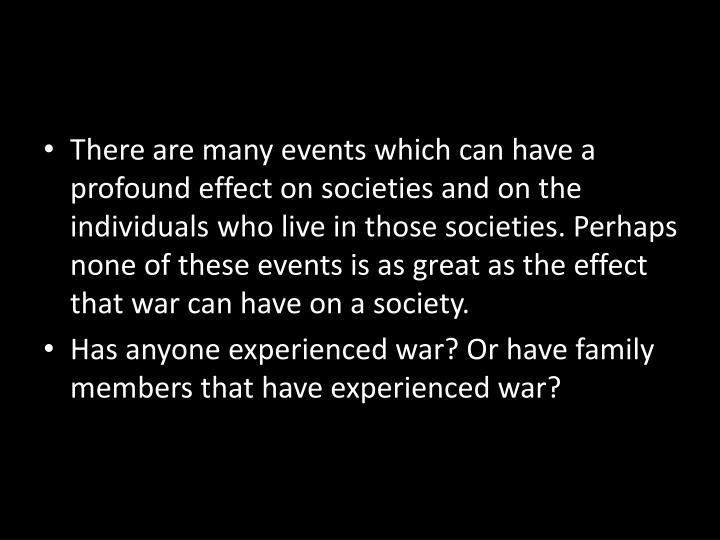 There are many events which can have a profound effect on societies and on the individuals who live ...