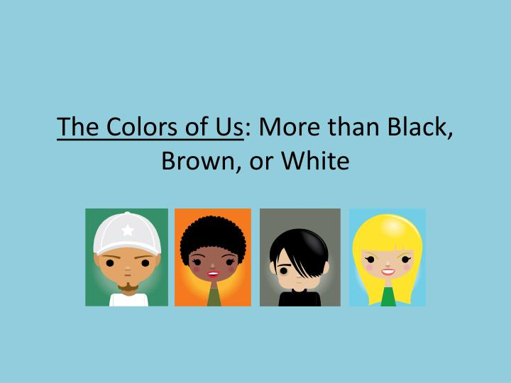 the colors of us more than black brown or white n.