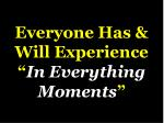everyone has will experience in everything moments
