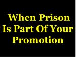 when prison is part of your promotion