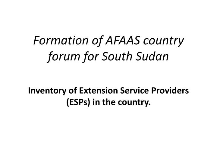 formation of afaas country forum for south sudan n.