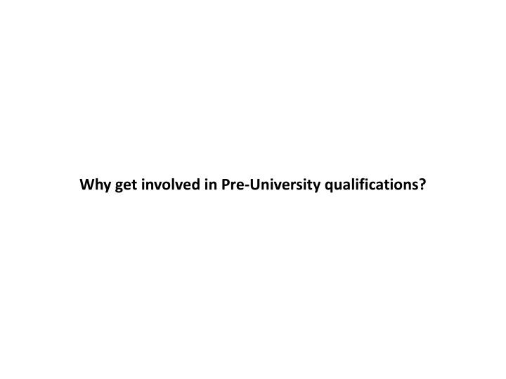 Why get involved in Pre-University qualifications?