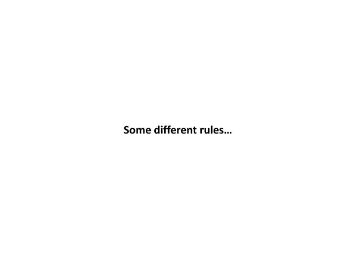 Some different rules…