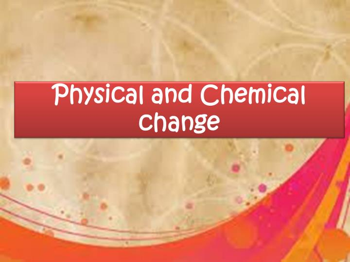 physical and chemical change n.