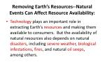 removing earth s resources natural events can affect resource availability