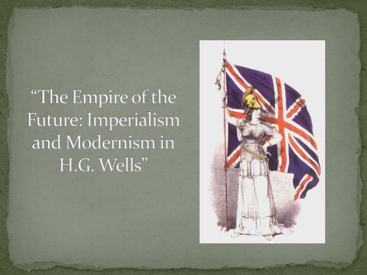 the empire of the future imperialism and modernism in h g wells n.