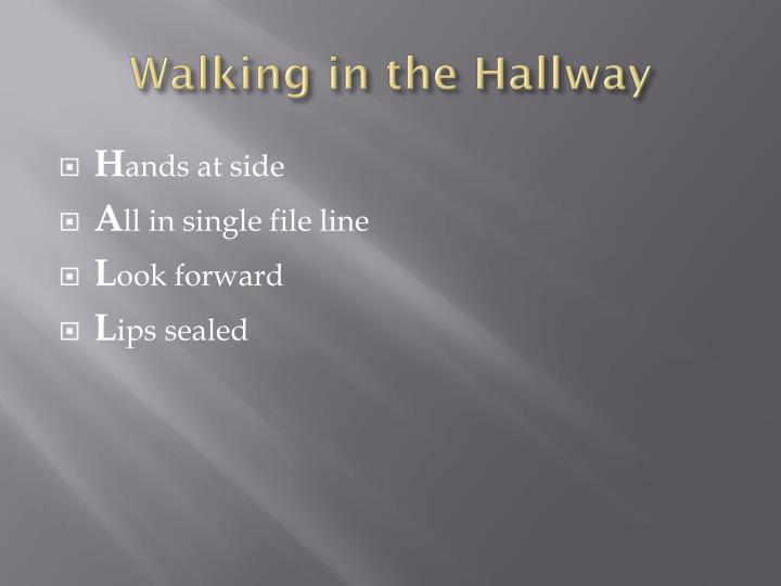Walking in the Hallway