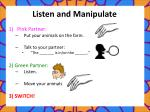 listen and manipulate