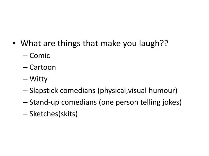 What are things that make you laugh??