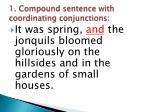 1 compound sentence with coordinating conjunctions