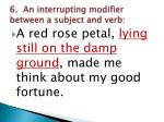 6 an interrupting modifier between a subject and verb