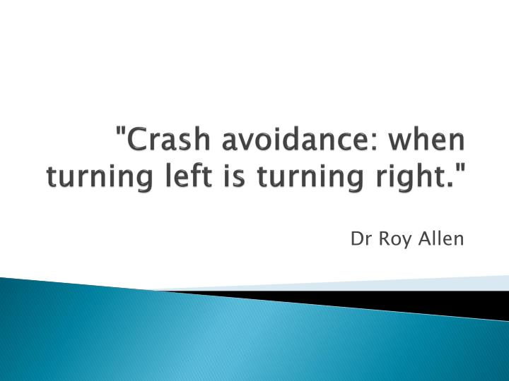 Crash avoidance when turning left is turning right
