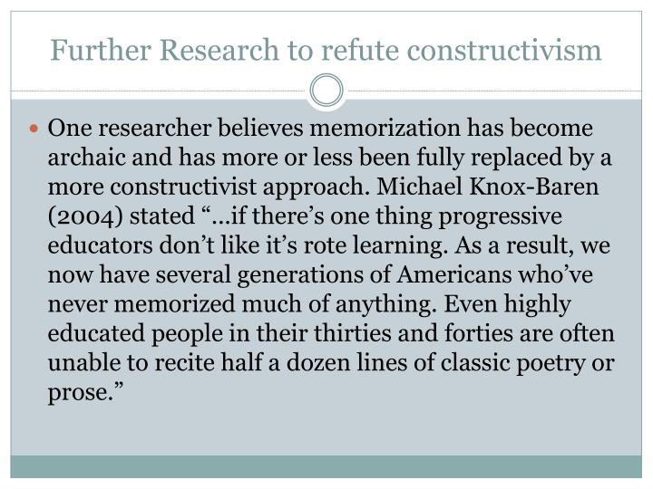 Further Research to refute constructivism