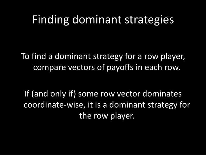 Finding dominant strategies