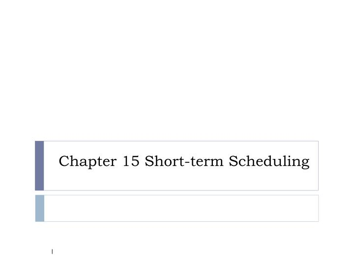 chapter 15 short term scheduling n.