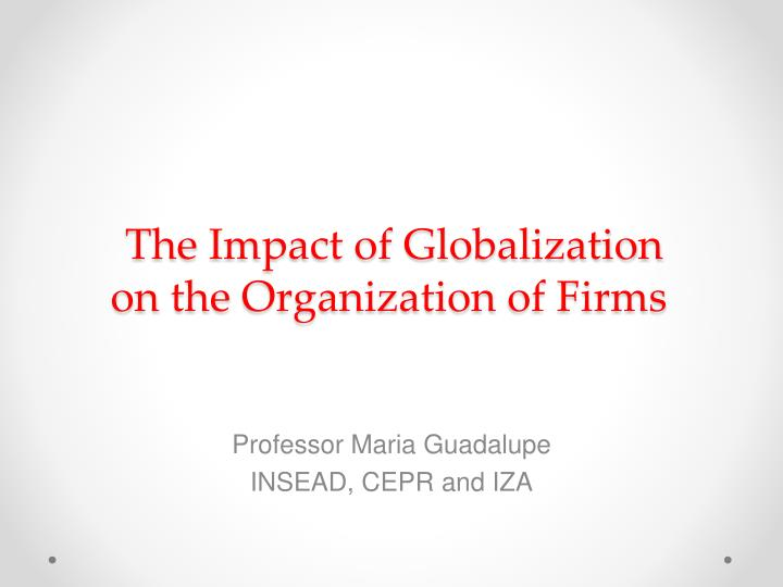 the impact of globalization on the organization of firms n.