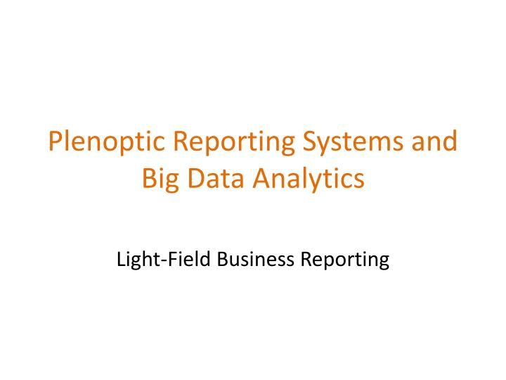 plenoptic reporting systems and big data analytics n.