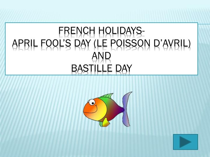 french holidays april fool s day le poisson d avril and bastille day n.