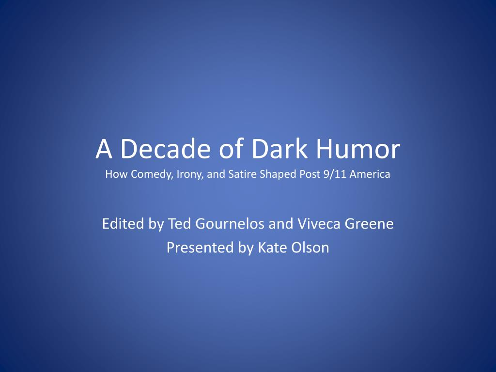 Ppt A Decade Of Dark Humor How Comedy Irony And Satire Shaped