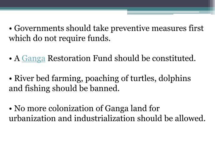 • Governments should take preventive measures first which do not require funds.