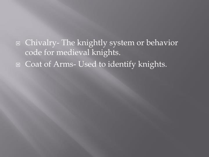 chivalry the code of values of a knight Chivalry, the code of conduct by which medieval knights were bound, is unsurprisingly a major theme of the work intrinsic to chivalry is honor, which is really the guiding principle of chivalrous behavior a knight was expected first and foremost to act honorably, whether in his treatment of women.