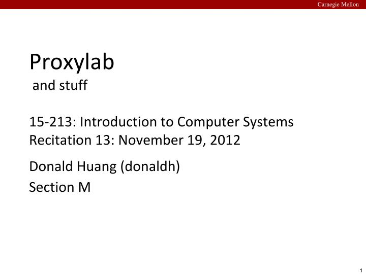 proxylab and stuff 15 213 introduction to computer systems recitation 13 november 19 2012 n.