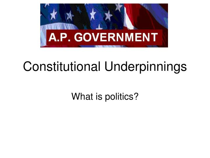 constitutional underpinnings n.